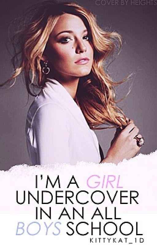 I'm A Girl Undercover in an All Boy's School by KittyKattt_
