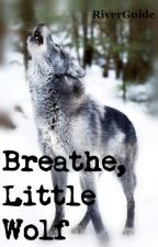 Breathe, Little Wolf by RiverGuide