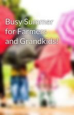 Busy Summer for Farmers and Grandkids! by SueGlasco33