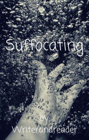 Suffocating by Writerandreader17