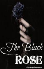 The Black Rose (Unpublished 16/09/2015) by changingoftheseasons