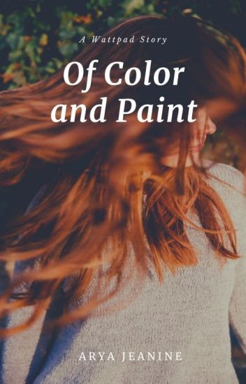 Of Colors and Paint - Arya Jeanine #Wattys2017