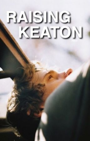 Raising Keaton [COMING SOON] by completetrash