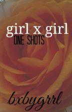 girlxgirl one shots by bxbygrrl
