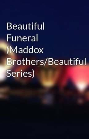 Beautiful Funeral (Maddox Brothers/Beautiful Series) by misadventures