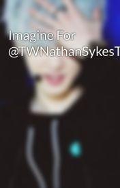 Imagine For @TWNathanSykesTW by sabrel