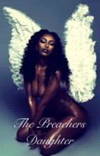 The Preachers Daughter by TwizzyTheeAuthor