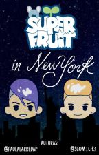Superfruit in New York [ONE SHOT] by PaolaBarredaP