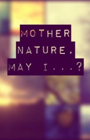 Mother Nature, May I...? by BlushLace