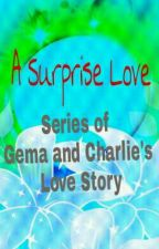 A Surprise Love- Series Of Charlie And Gema's Love Story by Toyama_Kazuha118