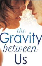 The Gravity Between Us by Lexi_perkins