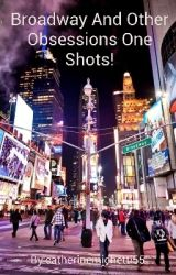 Broadway And Other Obsessions One Shots! by catherinemichetti55