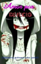 Amor  por defecto  ( Jeff The Killer y Tu) by EsmeGiombini