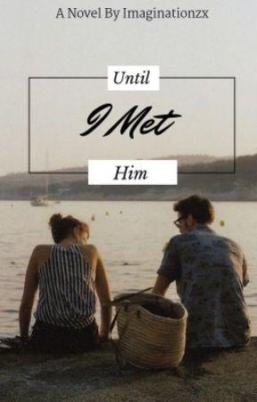 Until I Met Him by Imaginationzx