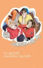 Someone Like Me  by duchi2813