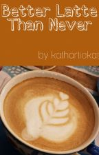 Better Latte Than Never by kathartickat