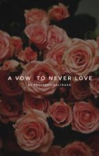 A Vow to Never Love || Completed by fayewreye