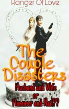 The Couple Disasters by RangerOfLove