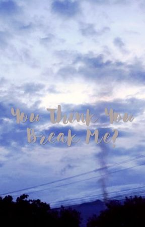 You Think You Break Me? by OtherFuckingGirl