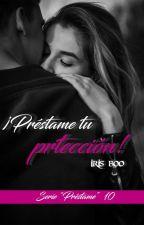 ¡Préstame tu protección! - SP10 by Irisboo