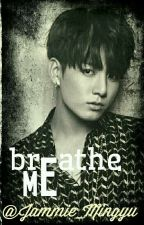 Breathe Me by Jammie_Mingyu