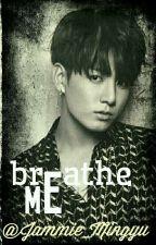 Breathe Me by Jammie_Mingyu