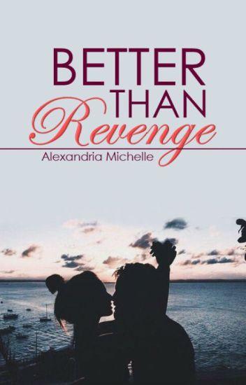 Better Than Revenge [Edited - 2018 Version]