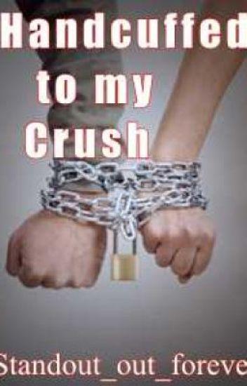Handcuffed to my Crush