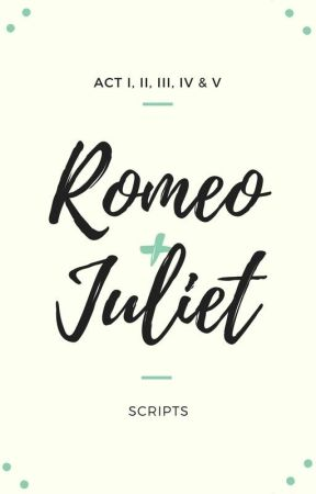 Script / Text of Act I Romeo and Juliet by KawaiiGamer3168