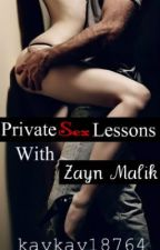 Private Sex Lessons With Zayn Malik // Z.M (SLOW UPDATES) by someonewhoreads247
