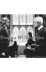 Broken Without You (Dramione Story - Draco/Hermione) by 1_direction_lifee