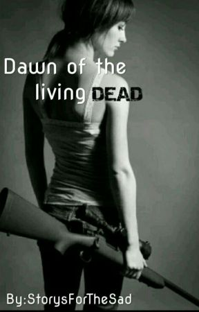 Dawn of the living dead  by StorysForTheSad