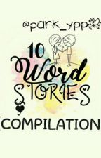 Ten Word Stories (COMPILATION) [EDITING] by park_ypp