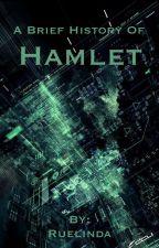 A Brief History of Hamlet by Ruelinda