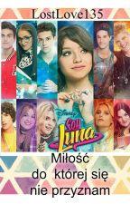 Miłość do której się nie przyznam - Soy Luna by LostLove135