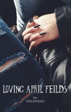 Loving April Fields by hollypulley