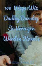 100 Wege wie Dudley Dursley so verzogen werden konnte  by Julina_Katie_11