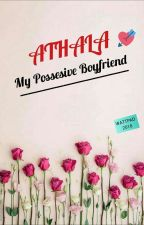 My Posessive Boyfriend [AND] by AlisahAlawiah