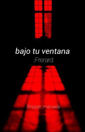 Bajo tu ventana; Frerard by shipper_marvada