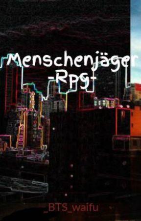 Menschenjäger -Rpg- by Baeumchen-Chan