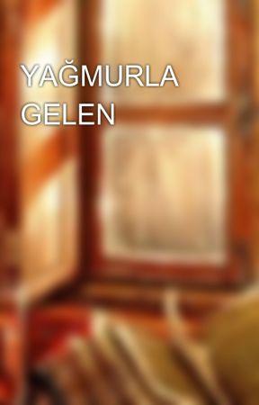 YAĞMURLA GELEN by Deniz967