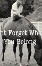 Dont Forget Where You Belong by equine_dreams
