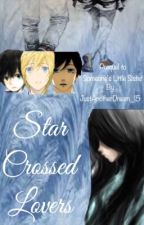 Star Crossed Lovers: Prequel to Someone's Little Sister by JustAnotherDream_15