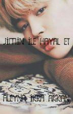 JİMİN İLE HAYAL ET by bts_hylet123