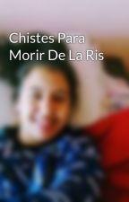 Chistes Para Morir De La Ris by valuysummer
