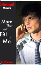 More Than Just FBI To Me (Criminal Minds) by AbiEvans