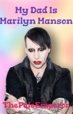 My Dad Is Marilyn Manson by ThePaleEmperor