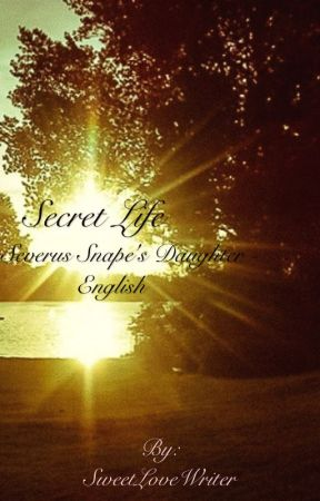 Secret Life (as Severus Snape's Daughter) - English by SweetLoveWriter