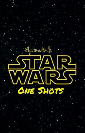 Star Wars one shots by Igotmadskills