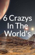6 Crazys In The World's by M4urici0